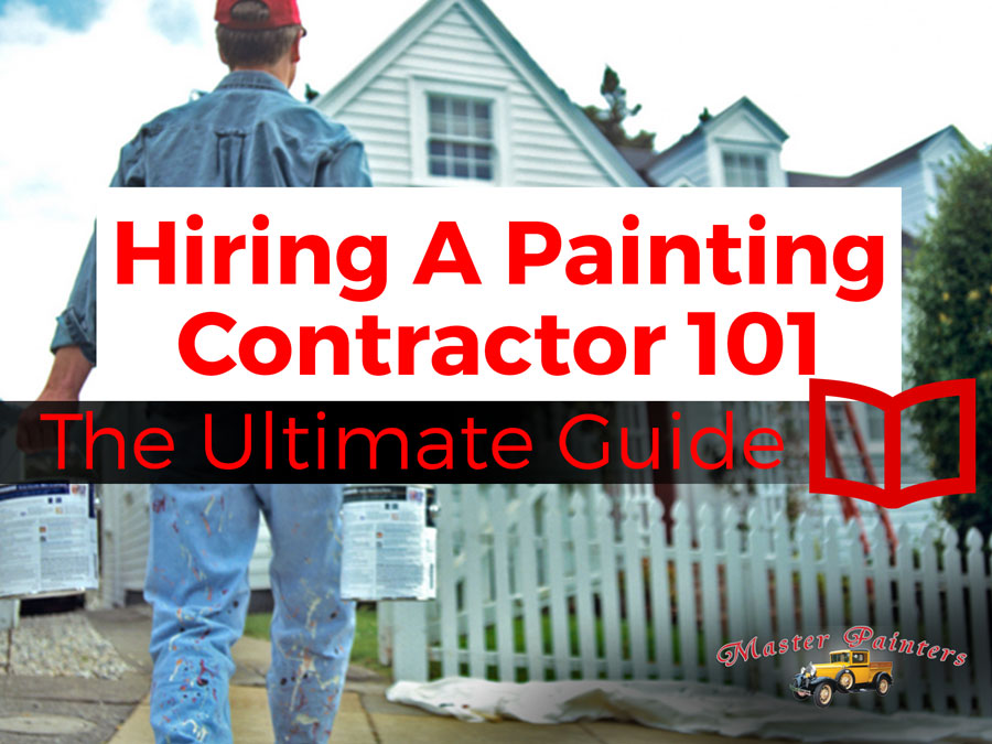 Hiring a painting contractor in 101 the ultimate guide for Hiring a contractor